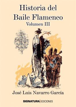 José Luis Navarro García –  Historia del Baile Flamenco (Vol. III)