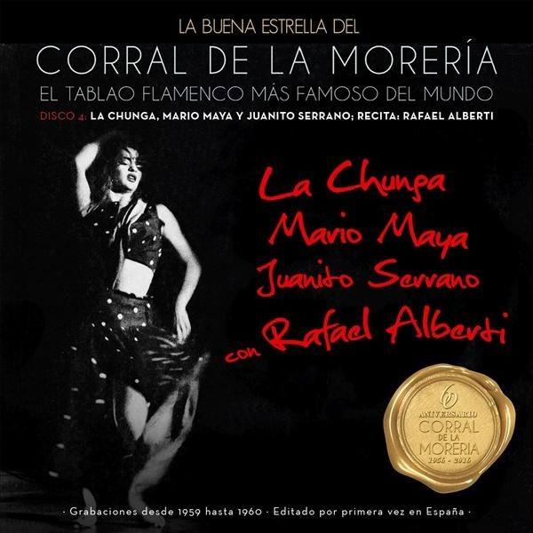 La Buena Estrella Del Corral De La Morería  Disco 4 – La Chunga Mario Maya, Juanito Serrano Y Rafael Alberti