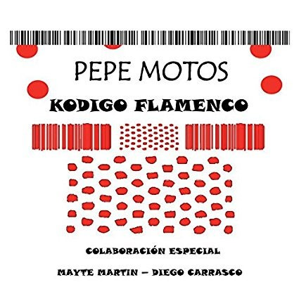 Kodigo Flamenco – Pepe Motos
