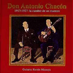 Don Antonio Chacón –  1913-1927: La cumbre de un maestro (Guitarra: Ramón Montoya)