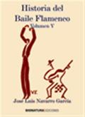 José Luis Navarro García –  Historia del Baile Flamenco (Vol. V)