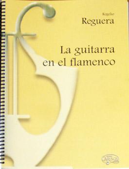 Rogelio Reguera –  La guitarra en el flamenco