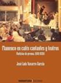 José Luis Navarro García –  Flamenco en cafés cantantes y teatros (prensa. 1849-1936)