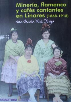 Ana María Díaz Olaya –  Minería, flamenco y cafés cantantes en Linares (1868-1918)