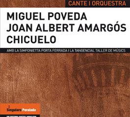 MIGUEL POVEDA – JOAN ALBERT AMARGÓS- CHICUELO –  CANTE I ORQUESTRA – AMB LA SINFONIETTA PORTA FERRADA I LA TA