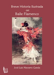Breve Historia Ilustrada del Baile Flamenco – José Luis Navarro García