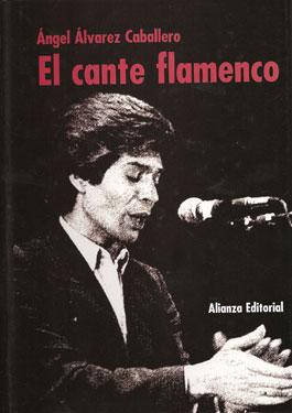 Ángel Alvárez Caballero –  El cante flamenco