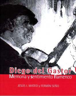 Jesús I.Mateo y Fermín Seño –  Diego del Gastor. Memoria y Sentimiento flamenco