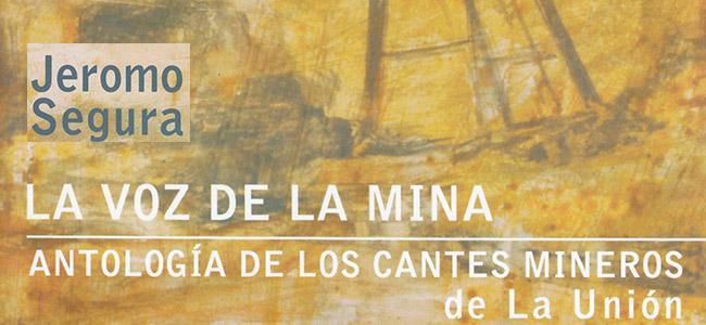 Jeromo Segura –  La voz de la mina  Antología de los cantes mineros de La Unión
