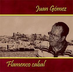 Juan Gómez –  Flamenco cabal