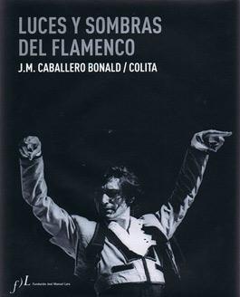 J.M. Caballero Bonald / Colita –  Luces y sombras del flamenco