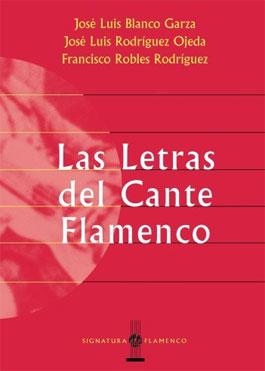 J.L. Blanco Garca, F. Robles y J.L. Rdez. Ojeda –  Las letras del cante flamenco