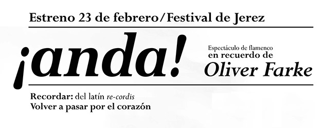 """ANDA. HOMENAJE A OLIVER FARKE"" en el Festival de Jerez"