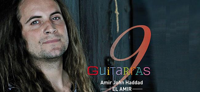 AMIR-JOHN HADDAD 'El Amir' presenta 9 Guitarras