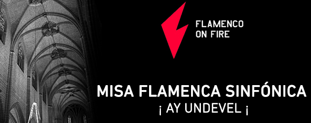 "Flamenco On Fire incluye en su programación LA MISA FLAMENCA SINFÓNICA""¡AY UNDEVEL!"""