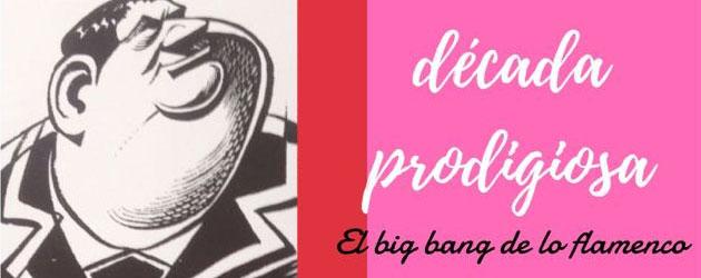 La Década Prodigiosa (1960-1869). El Big Bang de lo Flamenco.