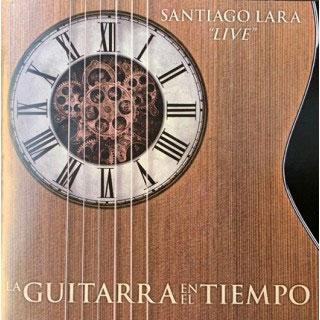 Santiago Lara – La guitarra en el tiempo «Live» (CD)