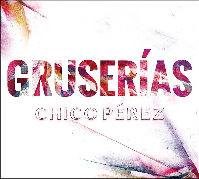 Chico Pérez «Gruserías» (CD)