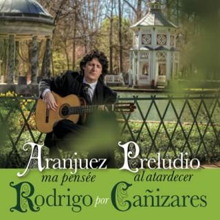 Juan Manuel Cañizares – Rodrigo por Cañizares. Aranjuez ma pensée & Preludio al Atardecer (CD)