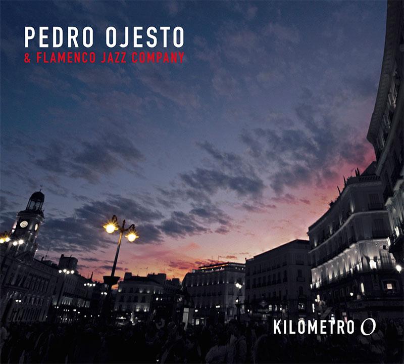 "PEDRO OJESTO  & FLAMENCO JAZZ COMPANY: NUEVO DISCO ""KILOMETRO 0"" (CD)"