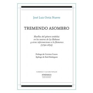 Tremendo asombro. Huellas del género andaluz en los teatros de La Habana y otras informaciones a lo flamenco «1790-1850»
